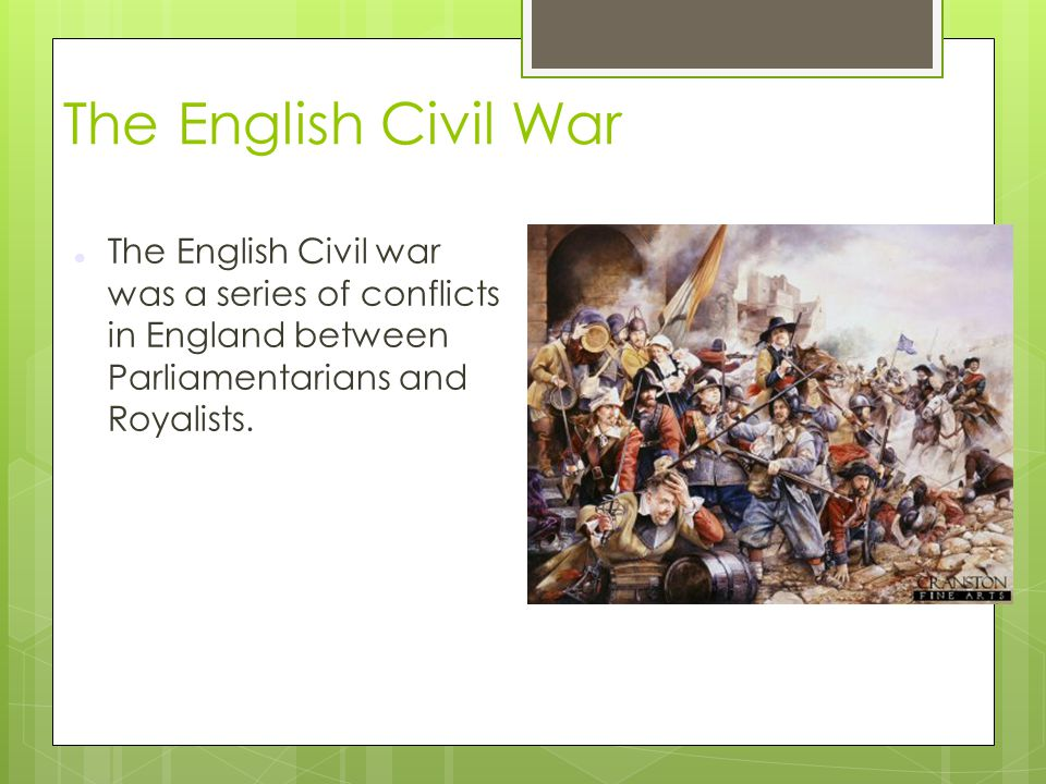 The English Civil War The English Civil war was a series of conflicts in England between Parliamentarians and Royalists.