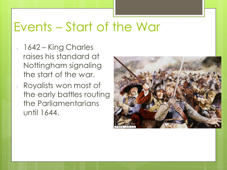 Events – Start of the War 1642 – King Charles raises his standard at Nottingham signaling the start of the war. Royalists won most of the early battle