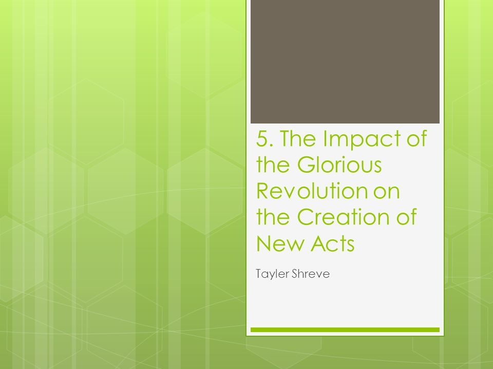 5. The Impact of the Glorious Revolution on the Creation of New Acts Tayler Shreve