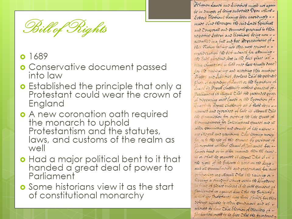 Bill of Rights  1689  Conservative document passed into law  Established the principle that only a Protestant could wear the crown of England  A n