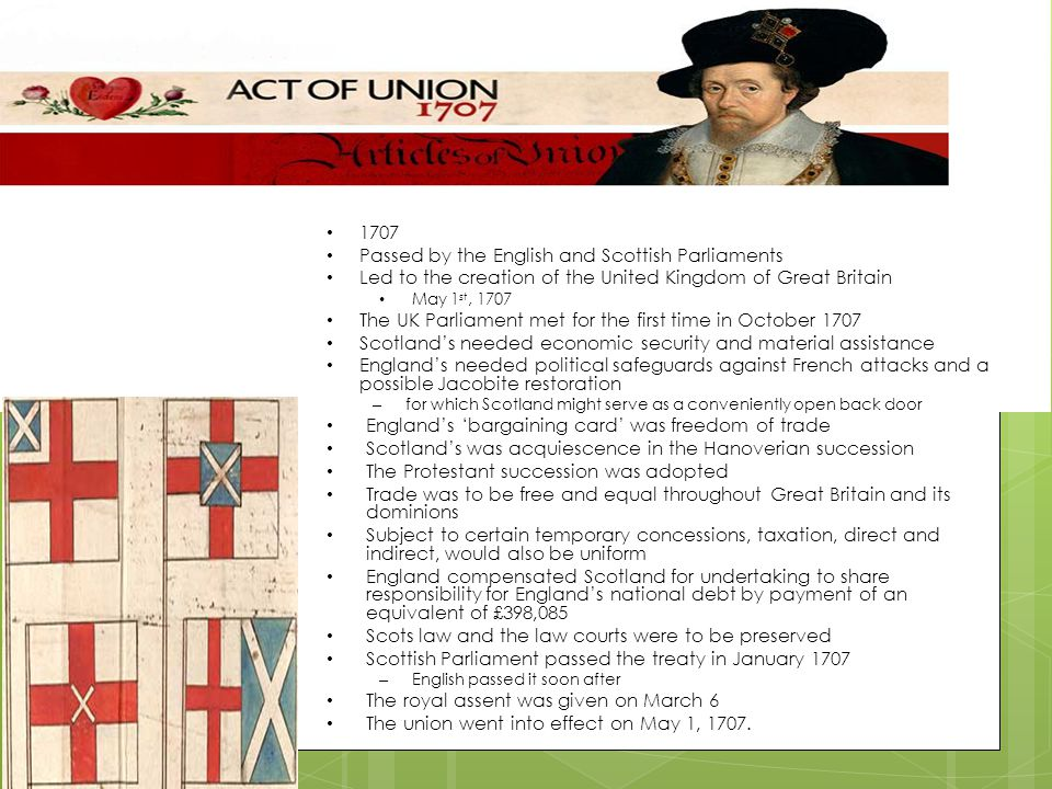 1707 Passed by the English and Scottish Parliaments Led to the creation of the United Kingdom of Great Britain May 1 st, 1707 The UK Parliament met fo