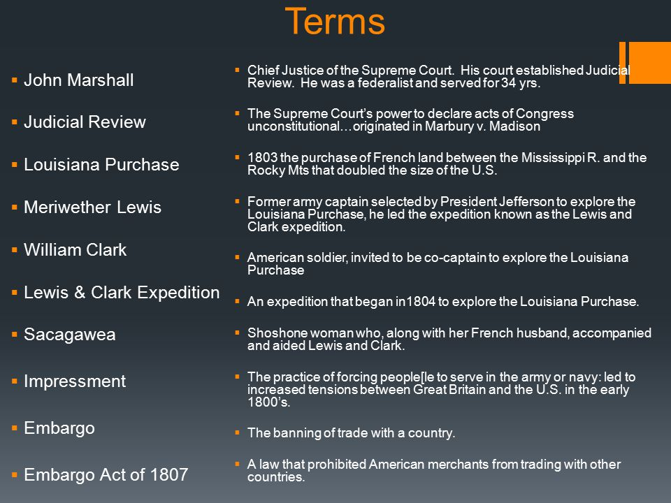 Terms  John Marshall  Judicial Review  Louisiana Purchase  Meriwether Lewis  William Clark  Lewis & Clark Expedition  Sacagawea  Impressment 