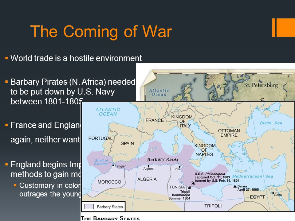 The Coming of War  World trade is a hostile environment  Barbary Pirates (N.