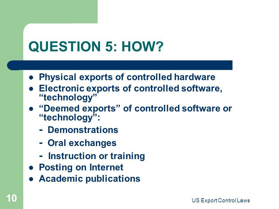US Export Control Laws 10 QUESTION 5: HOW.