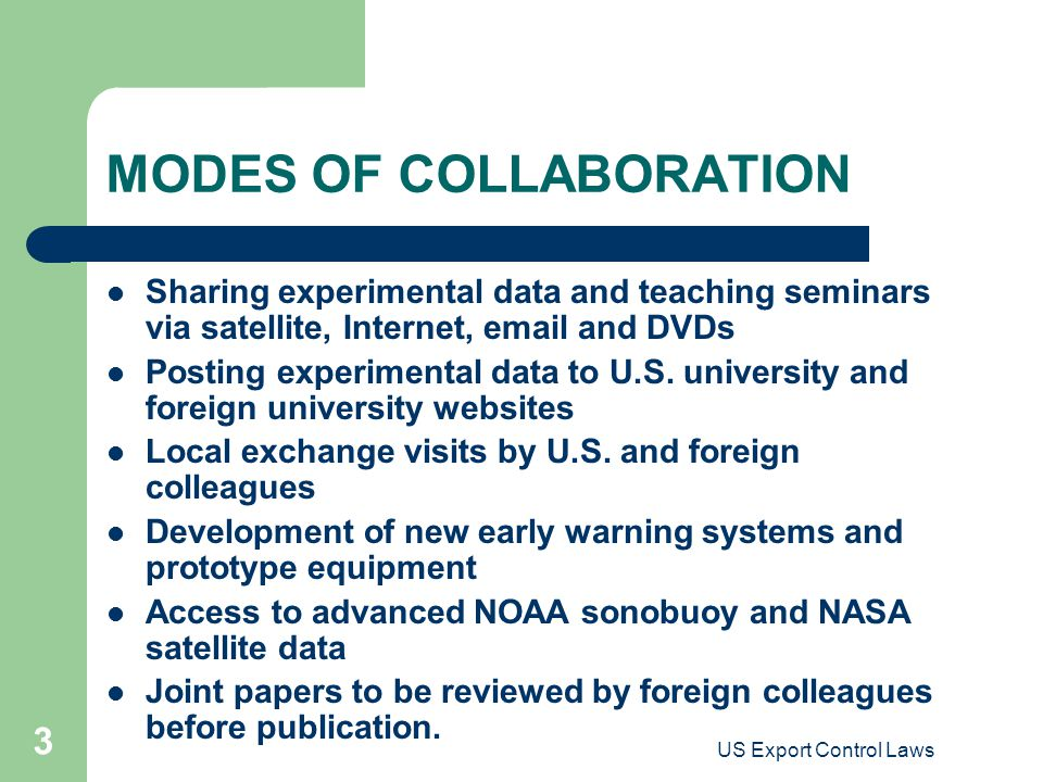 US Export Control Laws 3 MODES OF COLLABORATION Sharing experimental data and teaching seminars via satellite, Internet, email and DVDs Posting experi
