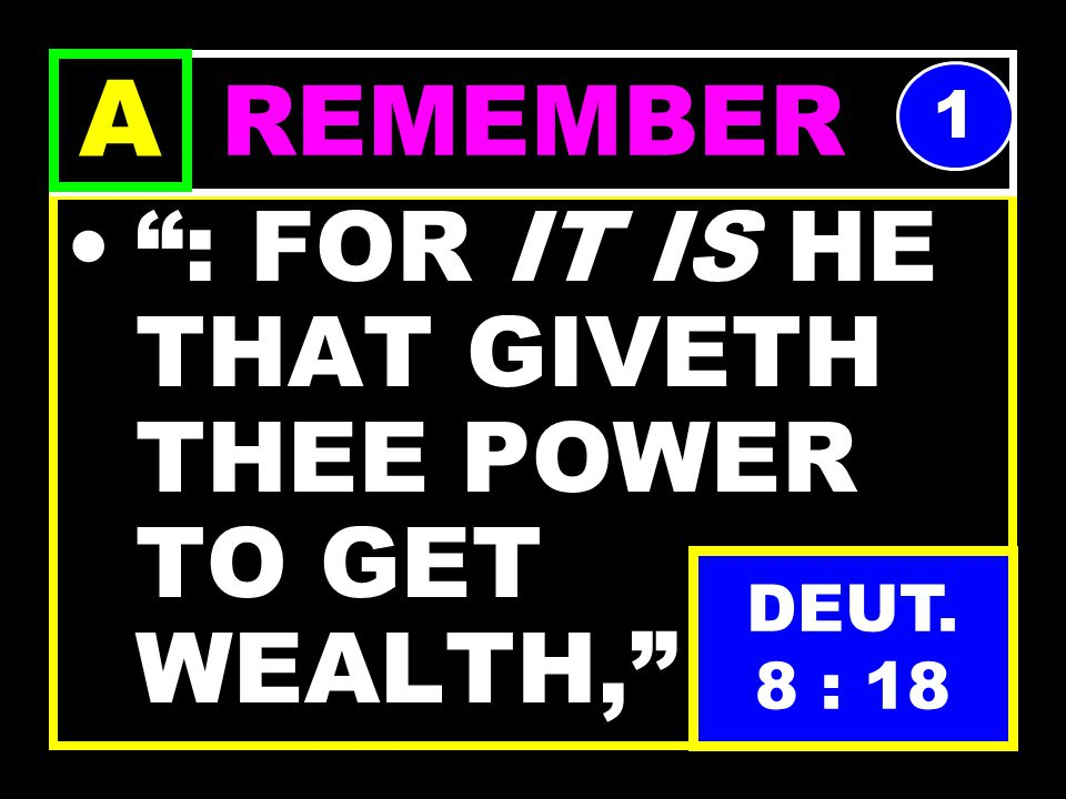 BUT THOU SHALT REMEMBER THE LORD THY GOD:, REMEMBER A 1 DEUT. 8 : 18