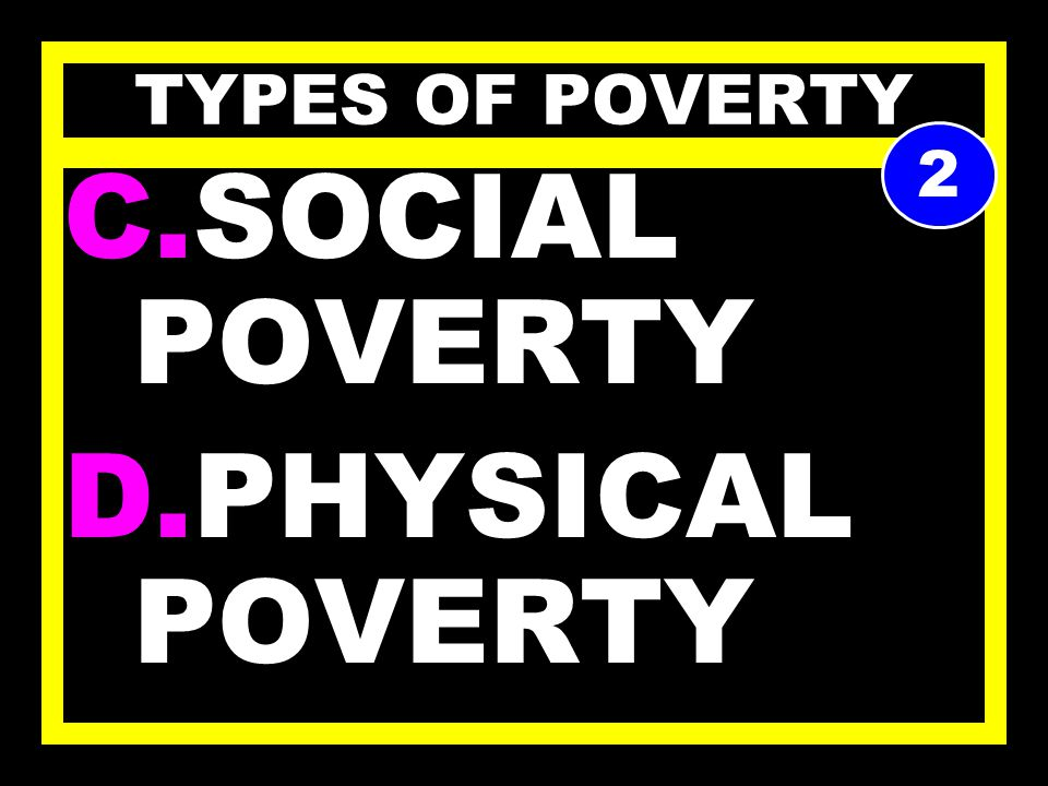 TYPES OF POVERTY A.SPIRITUAL POVERTY B.MENTAL POVERTY 1