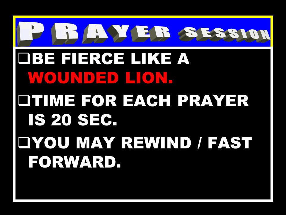  VERY SOON, PRAYER WINDOWS WILL DISPLAY SERIES OF PRAYER POINTS.