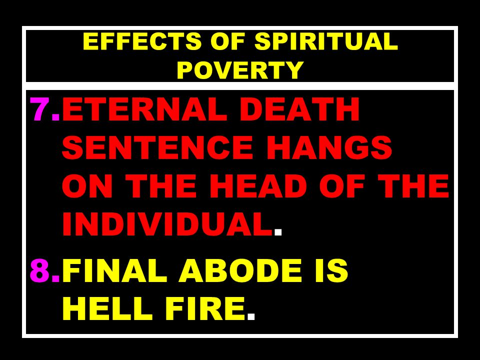 EFFECTS OF SPIRITUAL POVERTY 5.THE INDIVIDUAL REMAINS IN BONDAGE TO SIN.