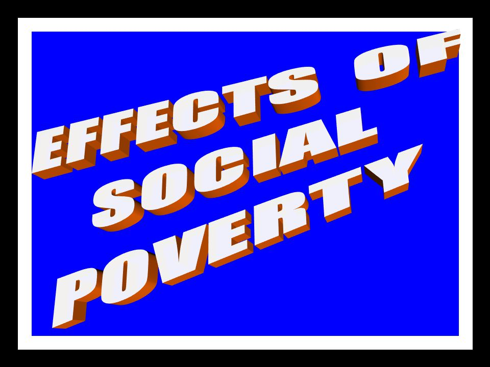 SOCIAL POVERTY c)INABILITY TO INTEGRATE INTO SOCIETY. d)LIVE IN DISHARMONY WITH SOCIETY.