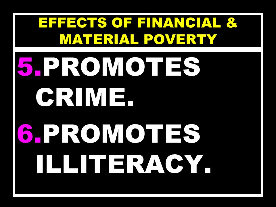 EFFECTS OF FINANCIAL & MATERIAL POVERTY 3.PROMOTES SICKNESS AND DISEASE.