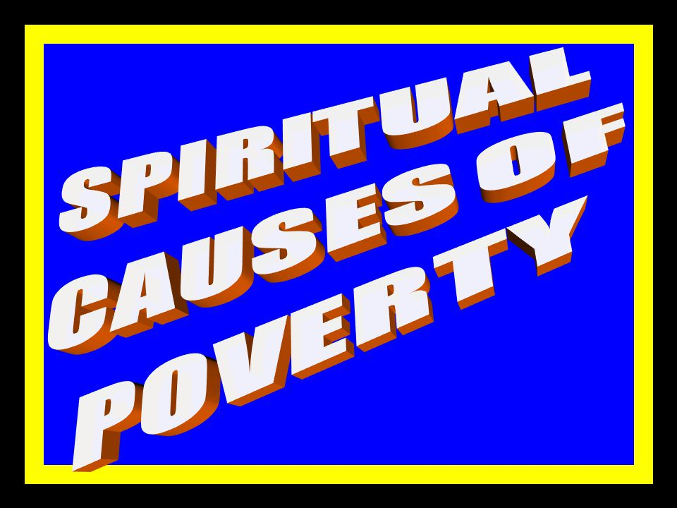 PHYSICAL CAUSES 9.POVERTY HABITS 10.ILLITERACY 11.LACK OF SKILLS 12.GREED 3