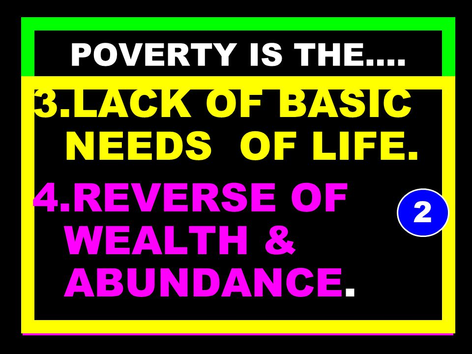 POVERTY IS THE…. 1.STATE OF BEING POOR. 2.STATE OF ACUTE INSUFFICIENCY. 1