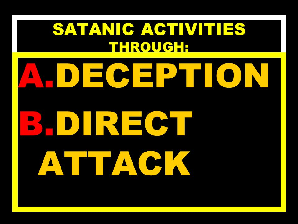 SATANIC SOURCES A.SATAN B.EVIL SPIRITS C.SATANIC HUMAN AGENTS D.UNREGENERATED SELF