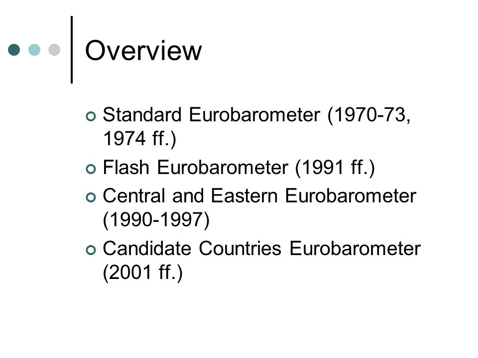 Overview Standard Eurobarometer (1970-73, 1974 ff.) Flash Eurobarometer (1991 ff.) Central and Eastern Eurobarometer (1990-1997) Candidate Countries E