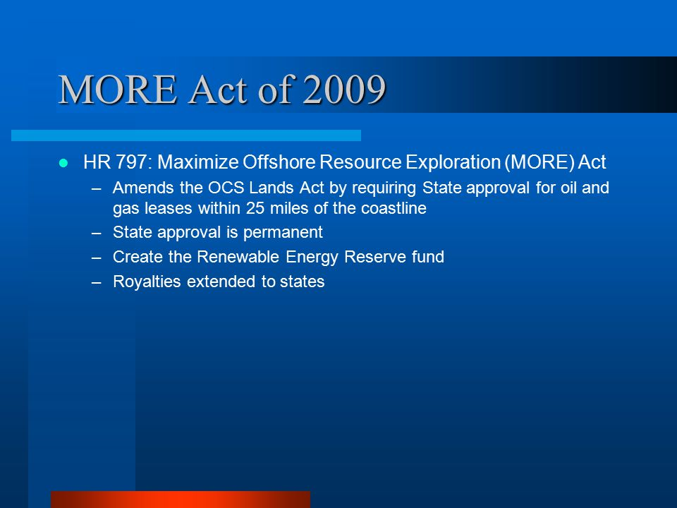 Summary of Comments 2010-2015 Lease Program –No oil & gas leases off the NJ coast in keeping with state's long-standing position –No leases due to the potential impacts and conflicts –Add buffers to protect state's sensitive environments & economy –Allow fair revenue sharing MORE Act (HR 797) –Extend the State's approval to at least 50 miles –Allow states the right to revoke approval –Extend the 90% royalty boundary