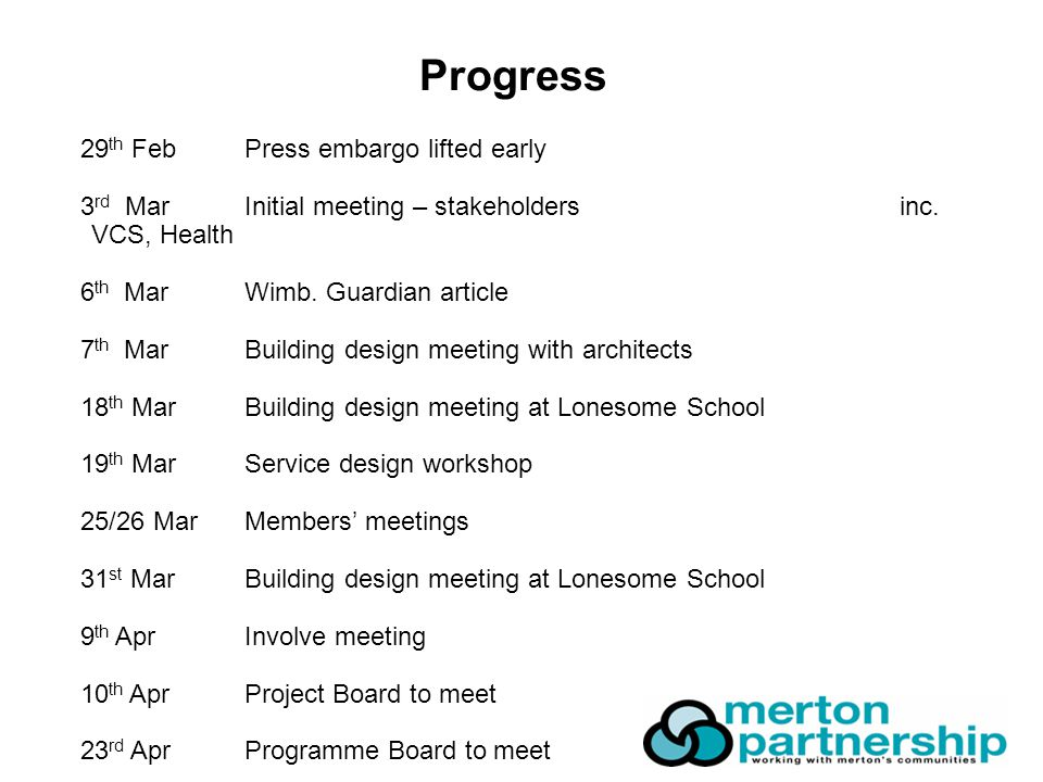Progress 29 th Feb Press embargo lifted early 3 rd Mar Initial meeting – stakeholders inc.