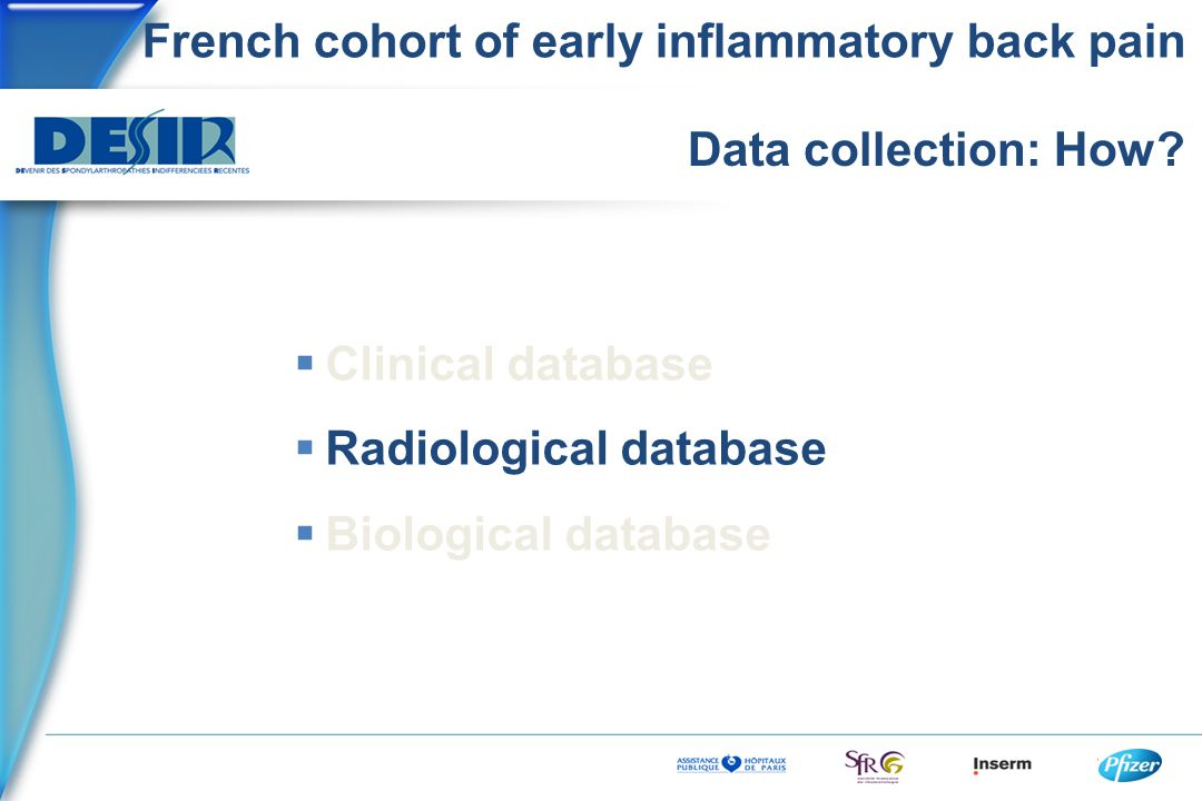 French cohort of early inflammatory back pain Data collection: How?  Clinical database  Radiological database  Biological database