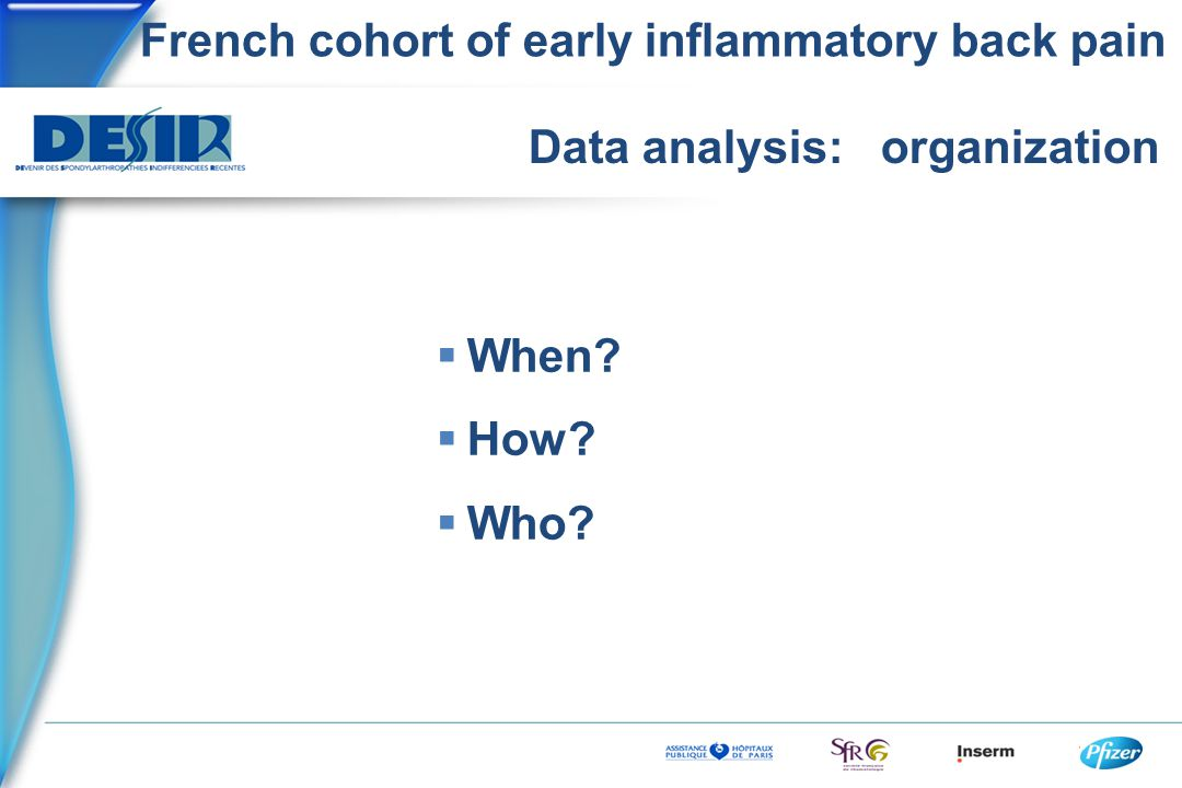 French cohort of early inflammatory back pain Data analysis: organization  When?  How?  Who?
