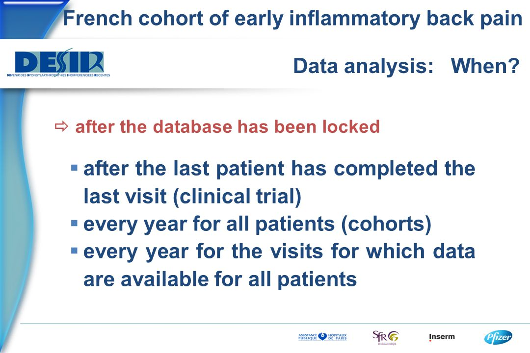 French cohort of early inflammatory back pain Data analysis: When?  after the last patient has completed the last visit (clinical trial)  every year