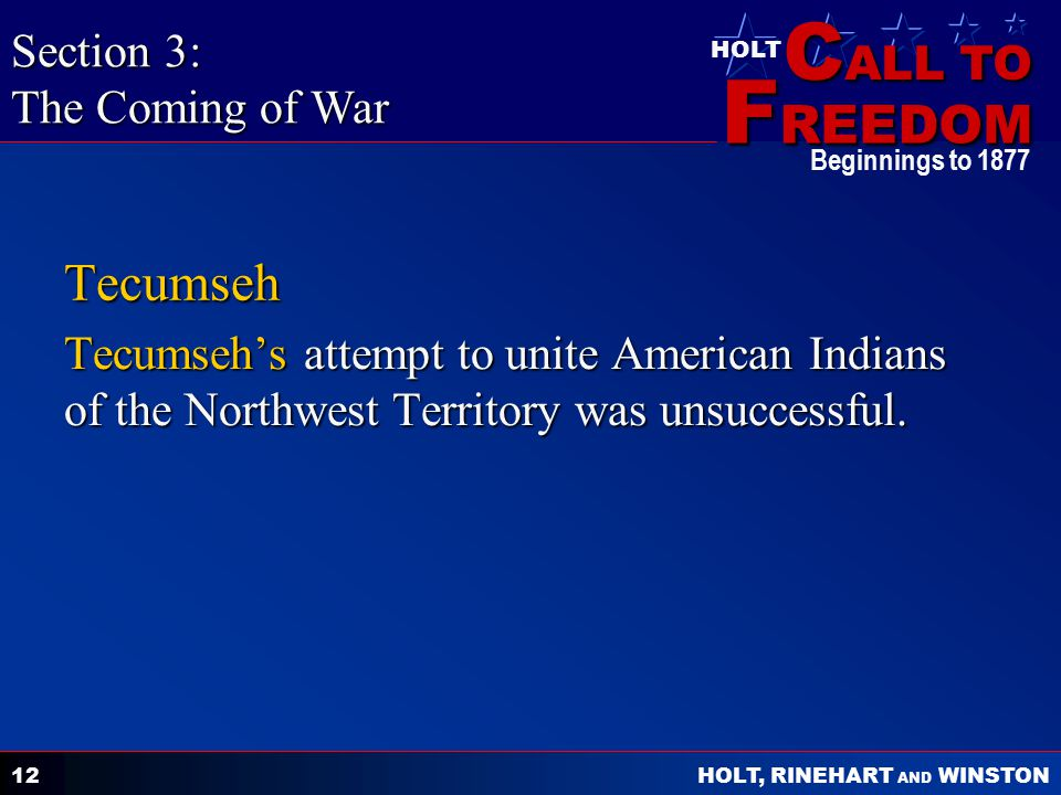C ALL TO F REEDOM HOLT HOLT, RINEHART AND WINSTON Beginnings to 1877 12 Tecumseh Tecumseh's attempt to unite American Indians of the Northwest Territo