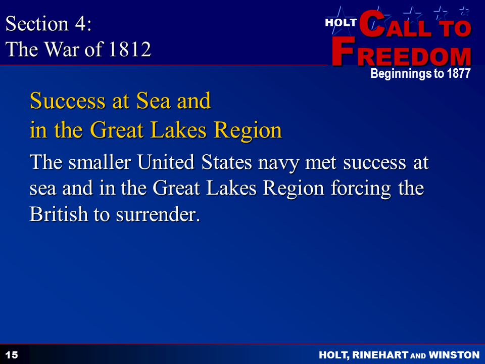 C ALL TO F REEDOM HOLT HOLT, RINEHART AND WINSTON Beginnings to 1877 15 Success at Sea and in the Great Lakes Region The smaller United States navy me