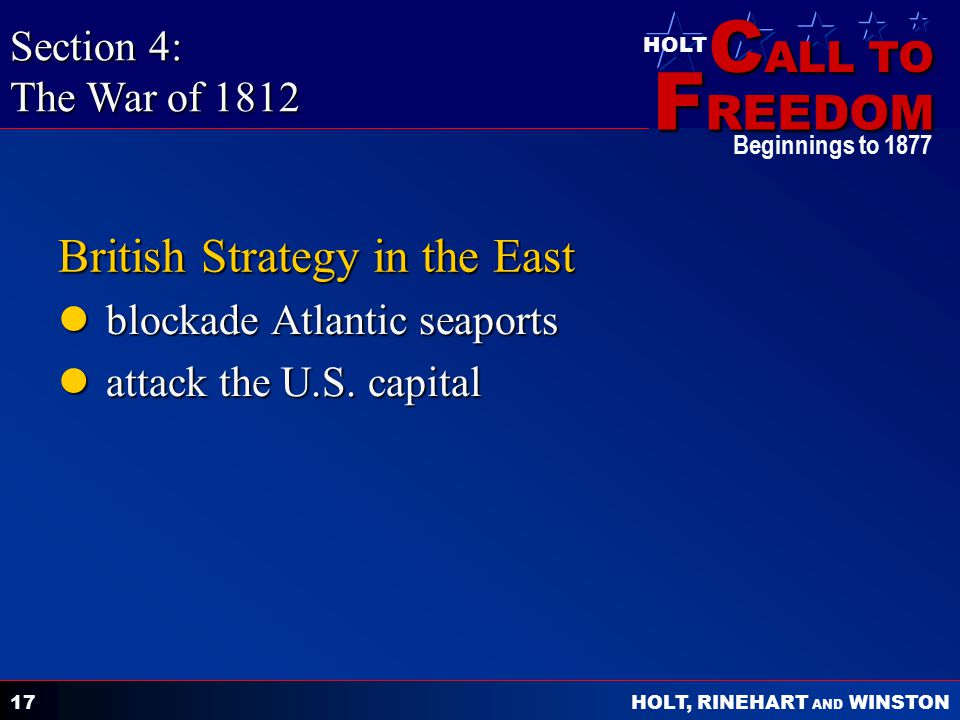 C ALL TO F REEDOM HOLT HOLT, RINEHART AND WINSTON Beginnings to 1877 17 British Strategy in the East blockade Atlantic seaports blockade Atlantic seaports attack the U.S.