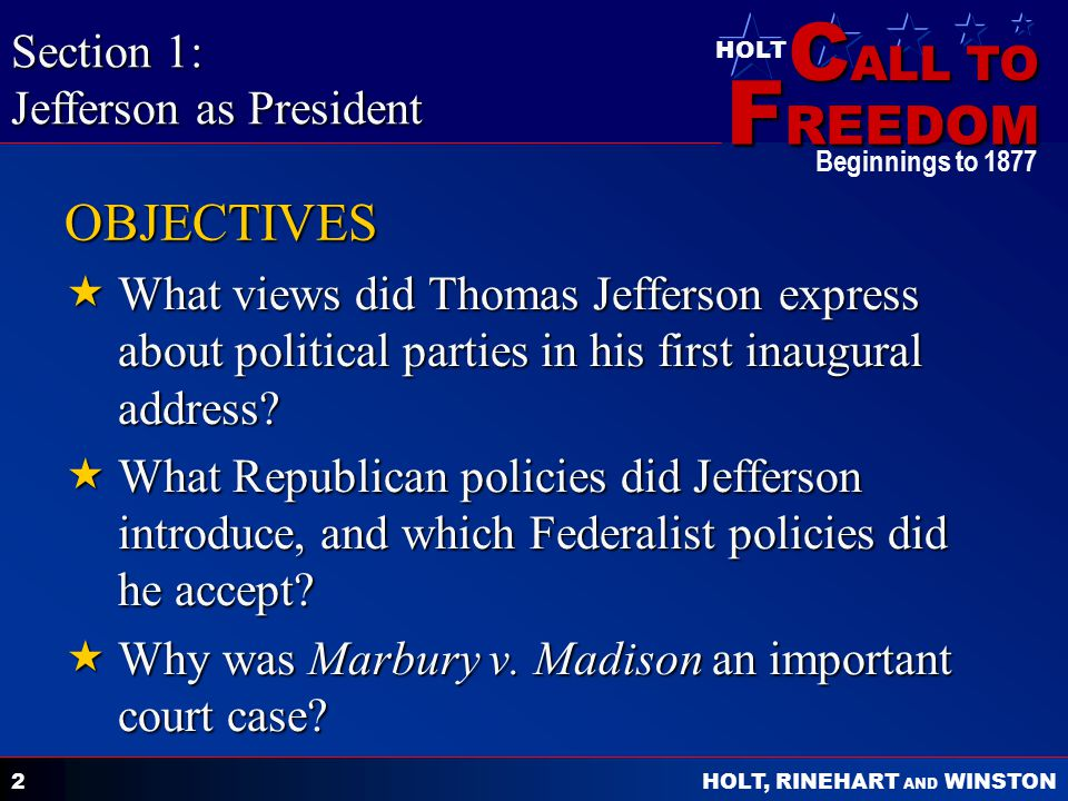 C ALL TO F REEDOM HOLT HOLT, RINEHART AND WINSTON Beginnings to 1877 2 OBJECTIVES  What views did Thomas Jefferson express about political parties in