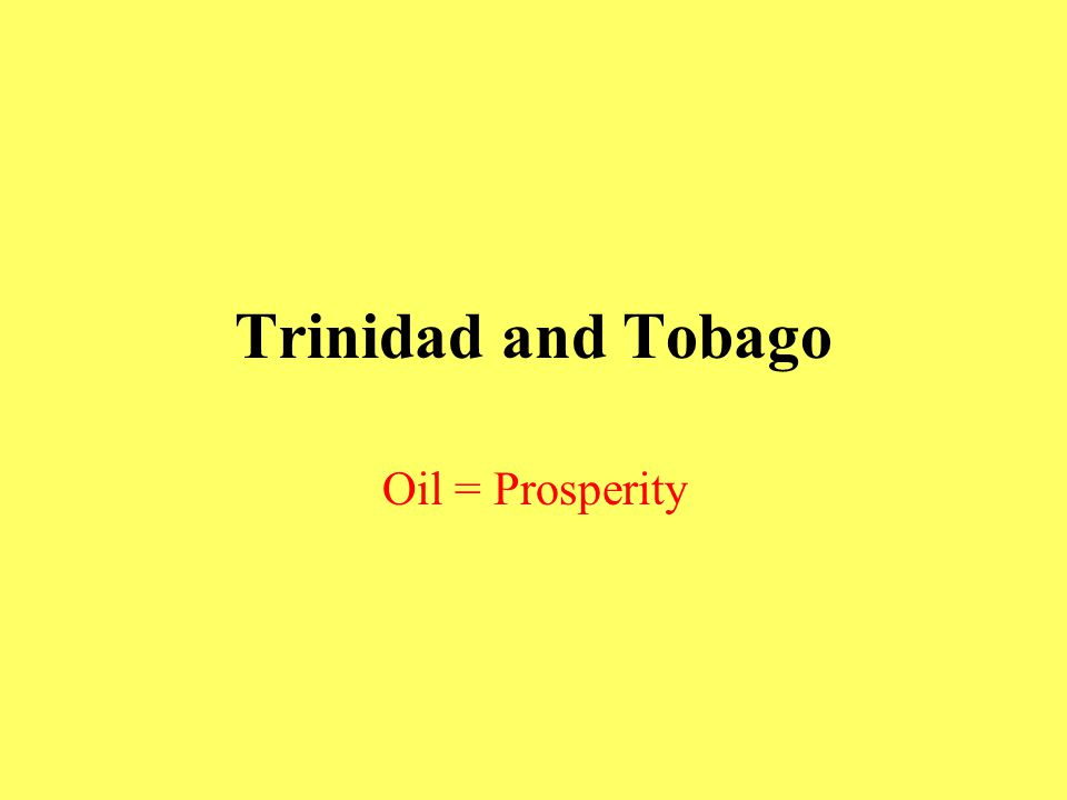 T and T Exceptionalism History diverges from other Caribbean islands  only one with OIL Subsidizes the economy extensively –Ethnic diversity East Indian, Syrian, other Islamic groups, Chinese British control: Colony of Trinidad and Tobago 1889 –Indentured Asian immigrants help tide over during post slavery era Post WWII: US military bases Transition to independence –1958: West Indies Federation –1962: Independence
