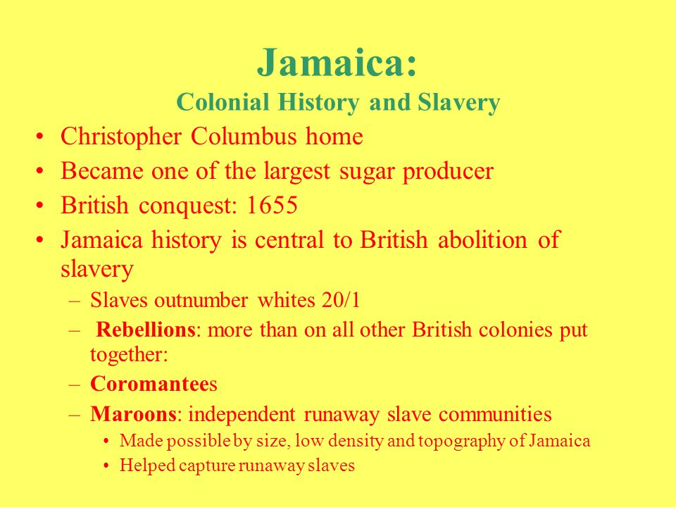 Jamaica leads end of slavery Antislavery crusade in Great Britain –Shift in moral values influenced by Methodist and Anglican churches –Abolition of slave trade gathers force starting in 1797 Enacted in 1806 Rebellions on islands complement GB movement –Grew after 1815 –Slaves no longer informed on each other –Jamaica slave rebellion of 1831: 60,000 slaves took part, 200 sugar estates burned Slavery abolished in 1833: Emancipation Act of 1834