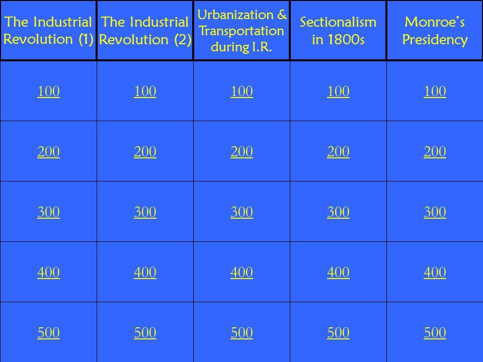 200 300 400 500 100 200 300 400 500 100 200 300 400 500 100 200 300 400 500 100 200 300 400 500 100 The Industrial Revolution (1) The Industrial Revolution (2) Urbanization & Transportation during I.R.