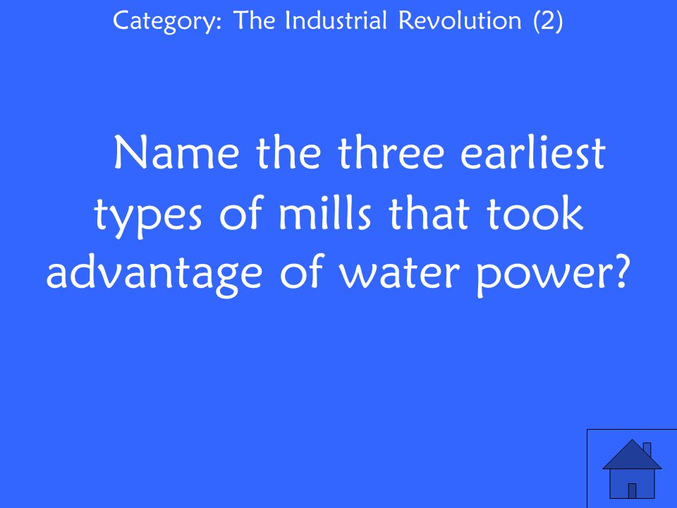 Name the three earliest types of mills that took advantage of water power.