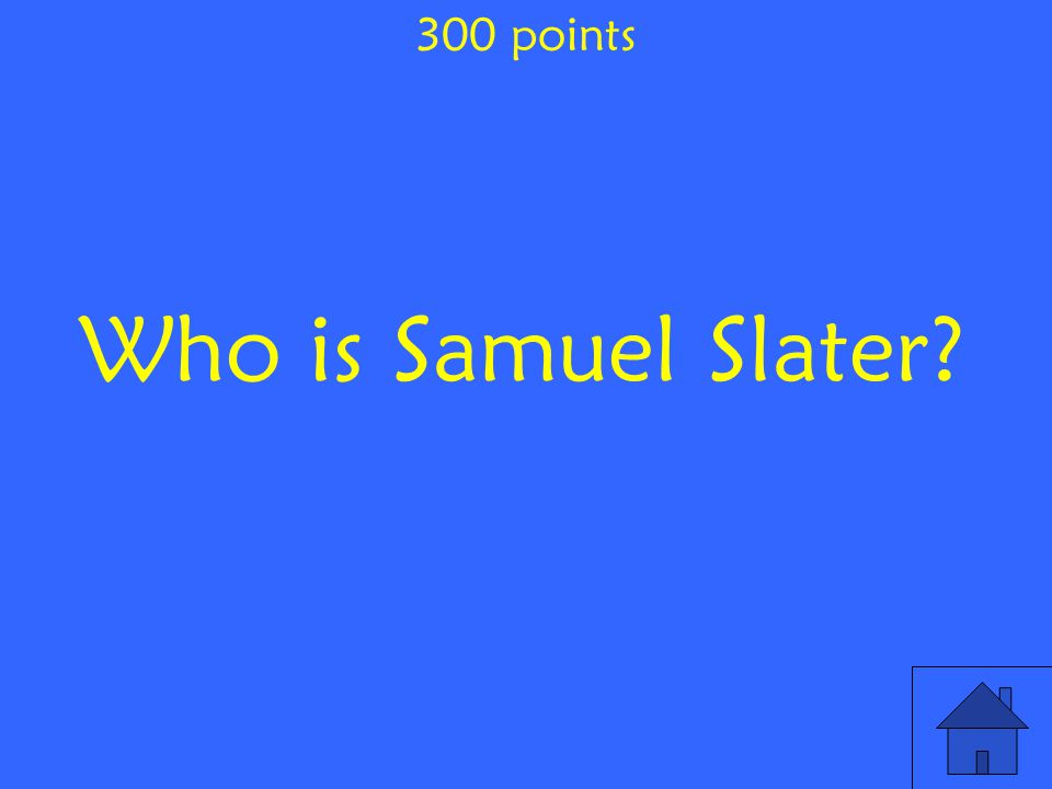 300 points Who is Samuel Slater