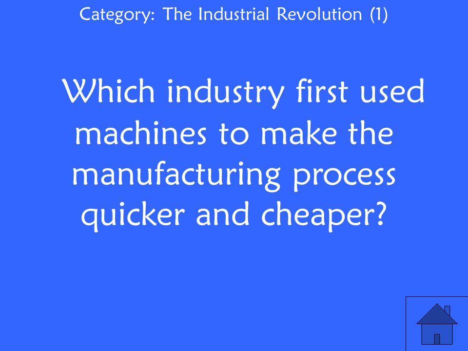 Which industry first used machines to make the manufacturing process quicker and cheaper.