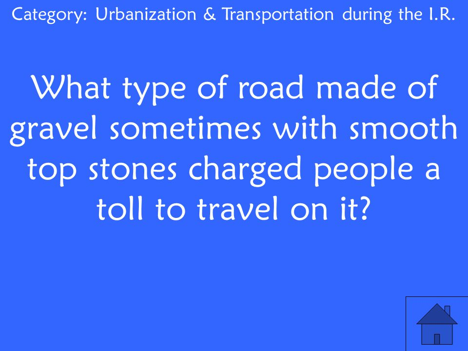 What type of road made of gravel sometimes with smooth top stones charged people a toll to travel on it.