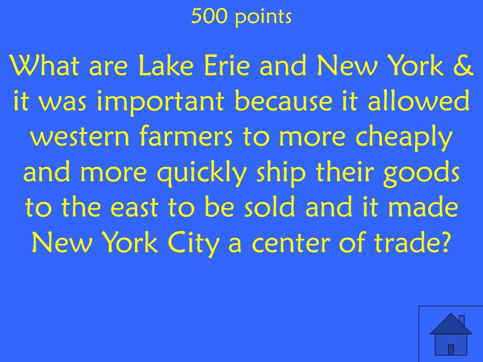 What are Lake Erie and New York & it was important because it allowed western farmers to more cheaply and more quickly ship their goods to the east to be sold and it made New York City a center of trade.