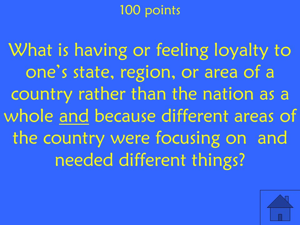 What is having or feeling loyalty to one's state, region, or area of a country rather than the nation as a whole and because different areas of the country were focusing on and needed different things.