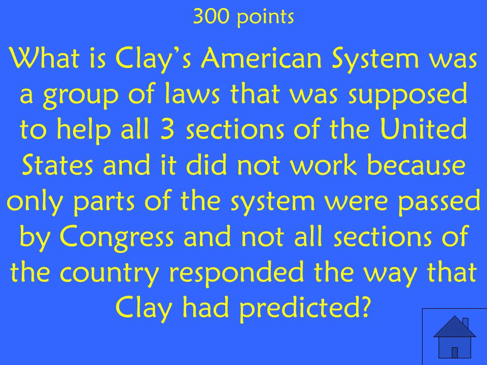 What is Clay's American System was a group of laws that was supposed to help all 3 sections of the United States and it did not work because only parts of the system were passed by Congress and not all sections of the country responded the way that Clay had predicted.