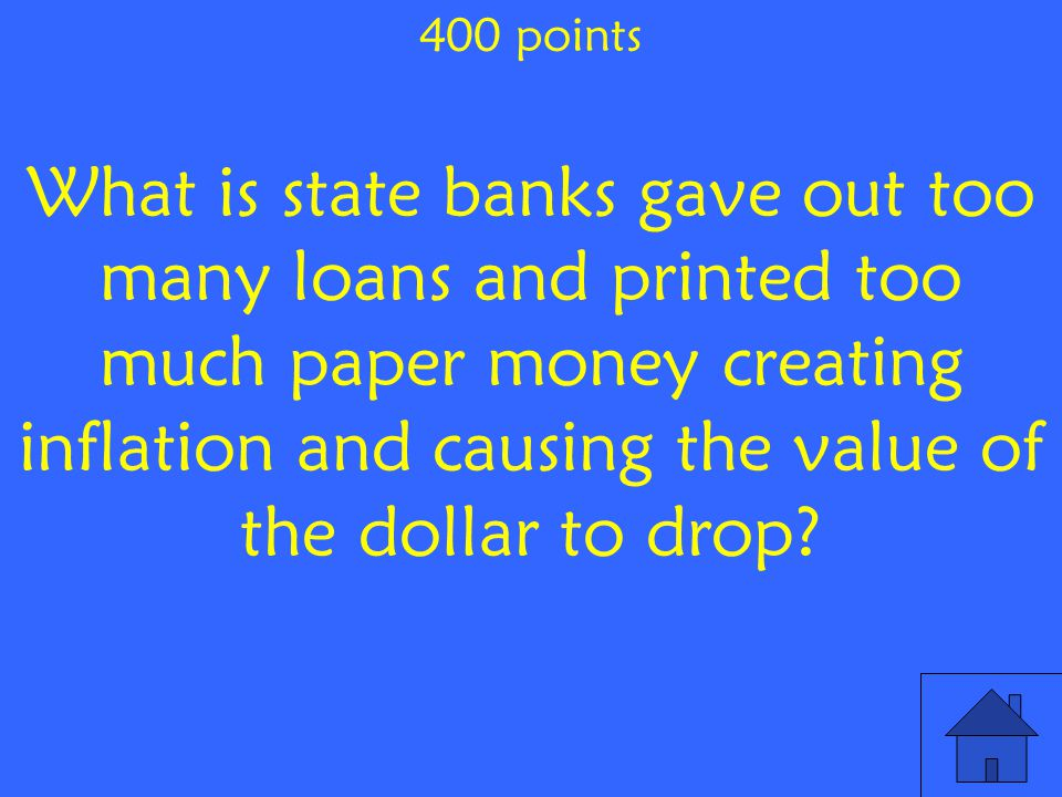 What is state banks gave out too many loans and printed too much paper money creating inflation and causing the value of the dollar to drop.