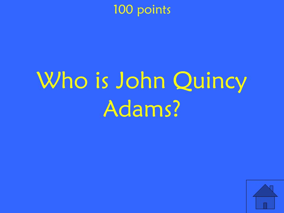 Who is John Quincy Adams 100 points