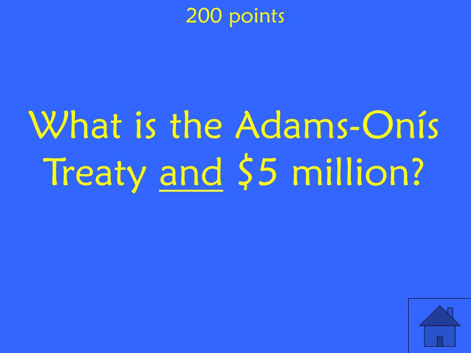 What is the Adams-Onís Treaty and $5 million 200 points
