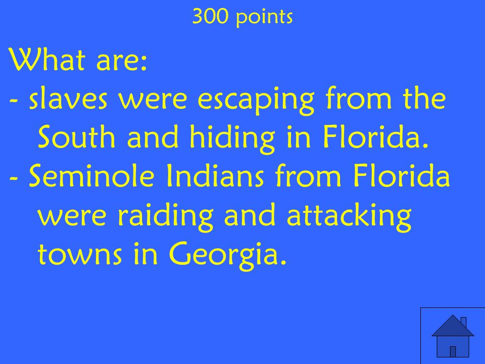 What are: - slaves were escaping from the South and hiding in Florida.