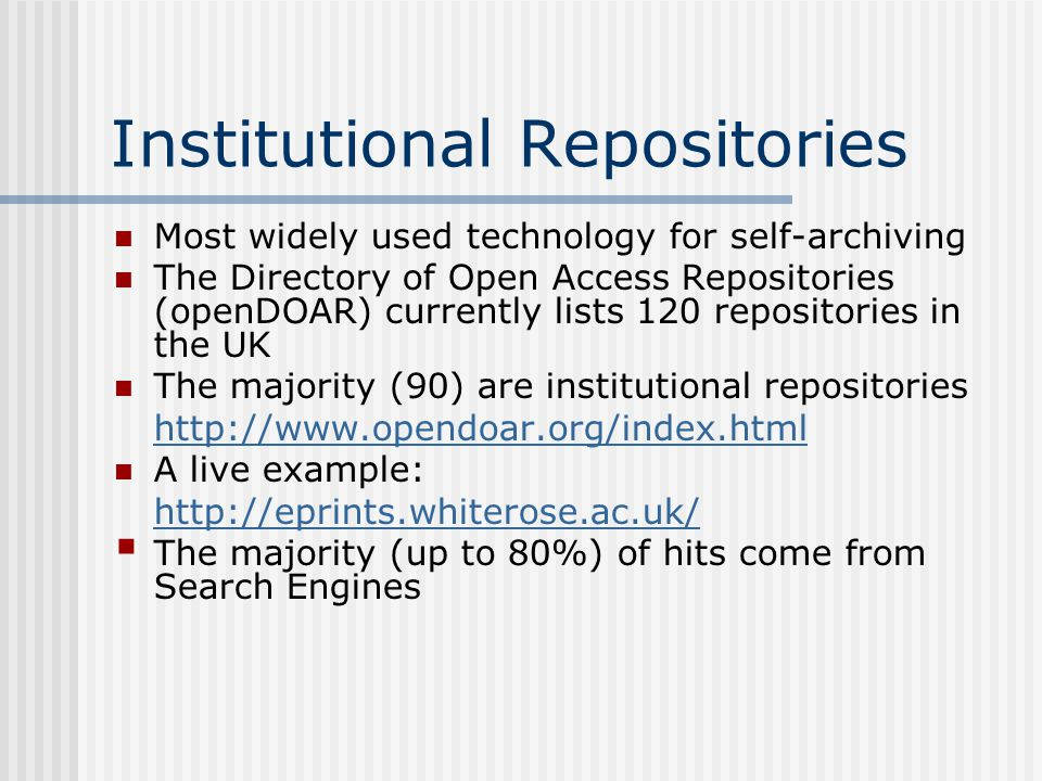 Institutional Repositories Most widely used technology for self-archiving The Directory of Open Access Repositories (openDOAR) currently lists 120 rep