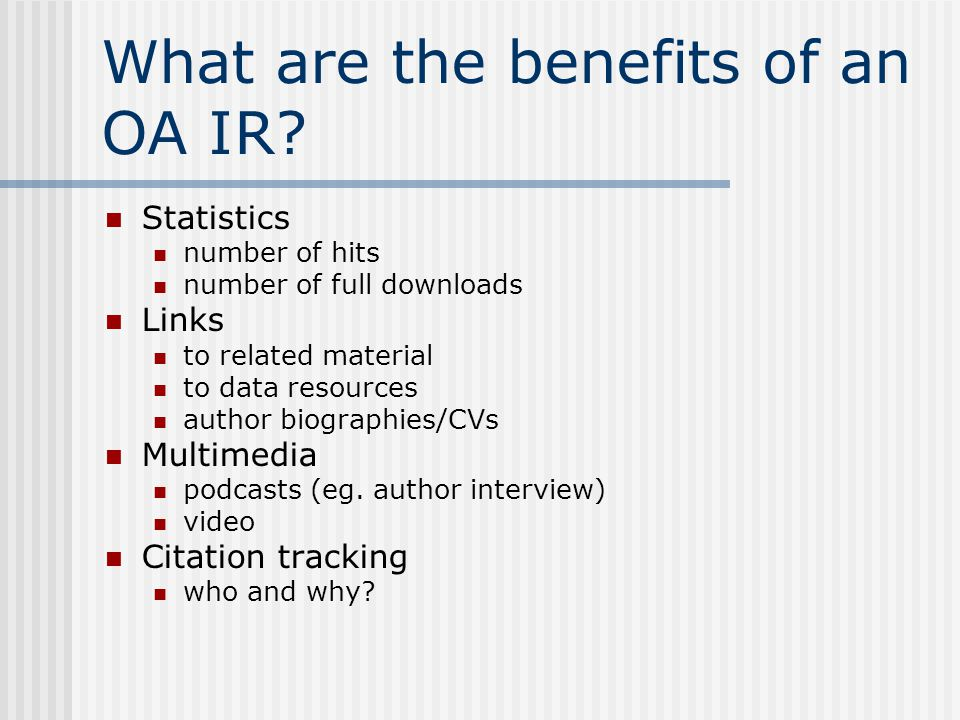 What are the benefits of an OA IR? Statistics number of hits number of full downloads Links to related material to data resources author biographies/C