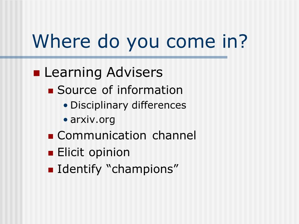 "Where do you come in? Learning Advisers Source of information Disciplinary differences arxiv.org Communication channel Elicit opinion Identify ""champi"