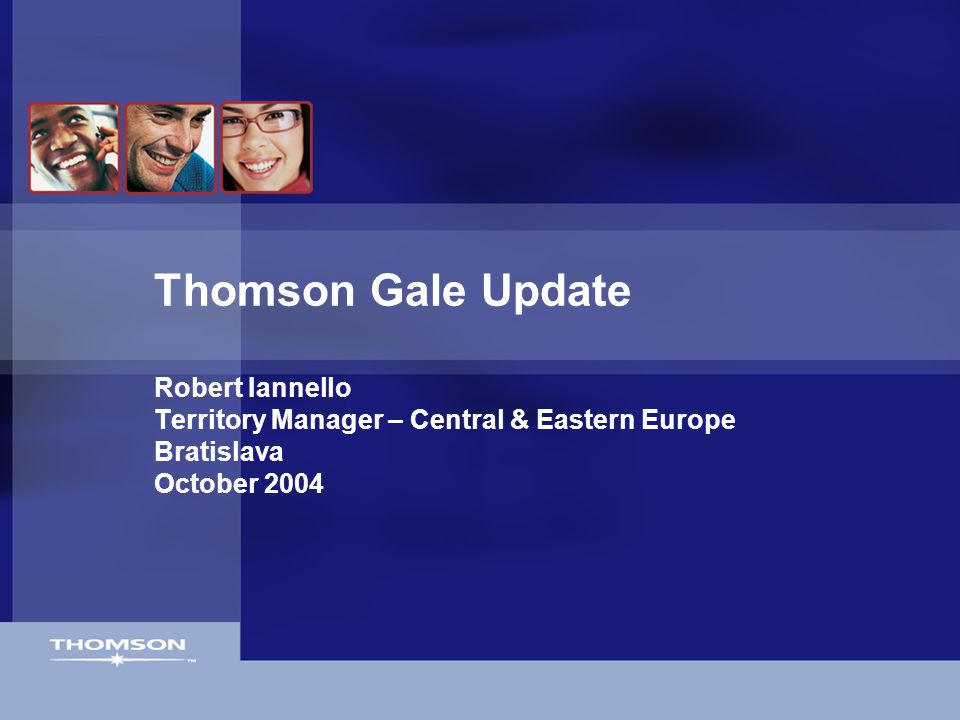 Thomson Gale Update Robert Iannello Territory Manager – Central & Eastern Europe Bratislava October 2004