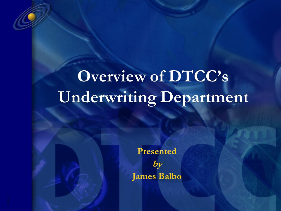 G O L D M A N S A C H S P R E S E N T A T I O N 5593R- 1 Overview of DTCC's Underwriting Department Presented by James Balbo