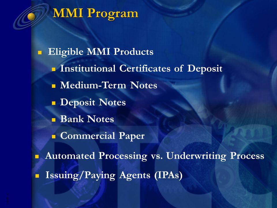 5593R- 15 MMI Program n Eligible MMI Products n Institutional Certificates of Deposit n Medium-Term Notes n Deposit Notes n Bank Notes n Commercial Paper n Automated Processing vs.