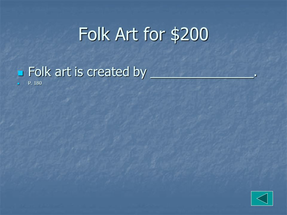 Folk Art for $200 Folk art is created by _______________.