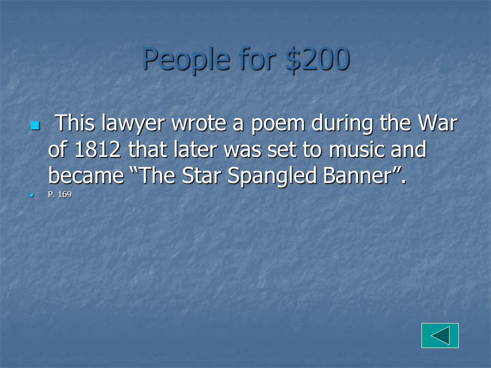 People for $200 This lawyer wrote a poem during the War of 1812 that later was set to music and became The Star Spangled Banner .